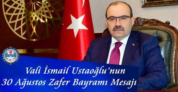 Vali Ustaoğlu'ndan 30 Ağustos Zafer Bayramı Mesajı