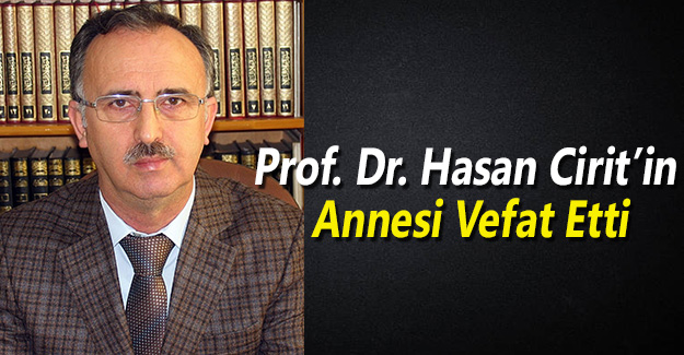 Prof.Dr. Hasan Cirit'in annesi vefat etti