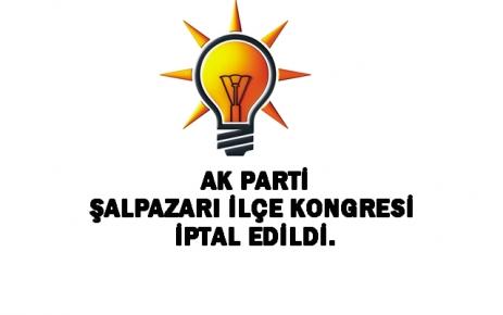AK Parti Şalpazarı İlçe Kongresi İptal Edildi.