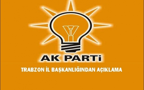 Ak Parti Trabzon İl Başkanlığından Açıklama.