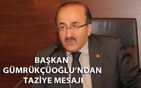 Başkan Gümrükçüoğlu taziye mesajı yayımladı