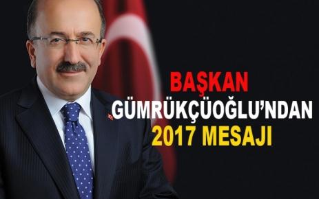 Başkan Gümrükçüoğlu'ndan 2017 mesajı