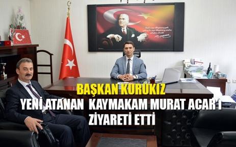 Başkan Kurukız Kaymakam Murat Acar'ı ziyaret etti