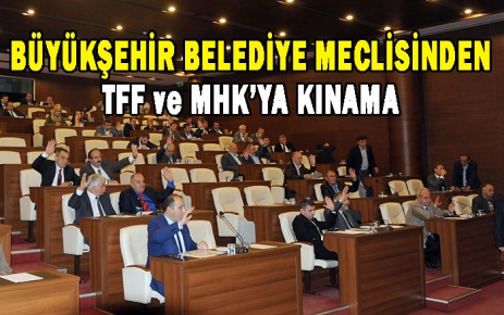 Büyükşehir Belediye Meclisi TFF ve MHK'yı kınadı