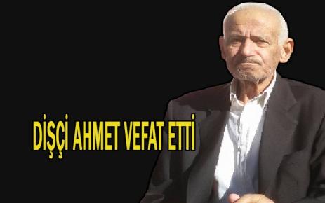 Dişçi Ahmet Vefat Etti.