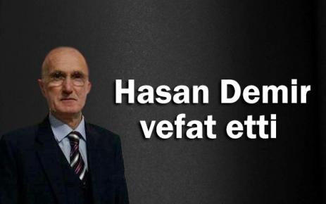Hasan Demir vefat etti