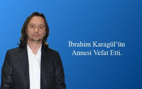 İbrahim Karagül'in Annesi Vefat Etti.