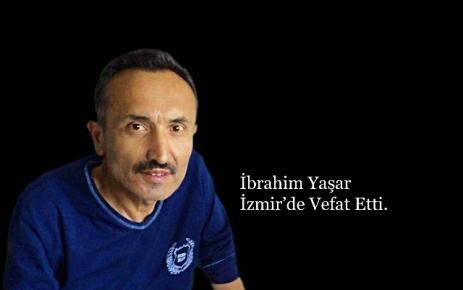 İbrahim Yaşar izmir'de vefat etti