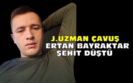 J.Uzman Çavuş Ertan Bayraktar Şehit Düştü