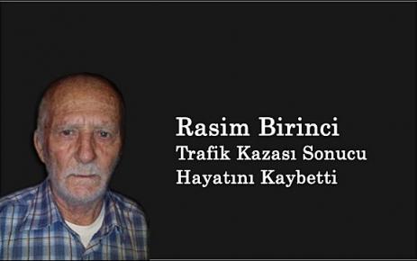 Rasim Birinci Trafik kazasında hayatını kaybetti.