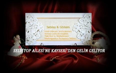 Selvitop Ailesine Kayseri'den Gelin Geliyor.