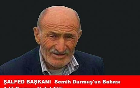 Semih Durmuş'un babası Adil Durmuş vefat etti.