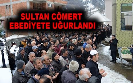 Sultan Cömert ebediyete uğurlandı.