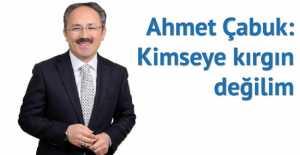 Ahmet Çabuk: Kimseye kırgın değilim