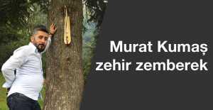 Murat Kumaş zehir zemberek!