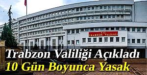 Trabzon Valiliği açıkladı! 10 gün boyunca yasak