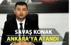 Savaş Konak Ankara'ya atandı.