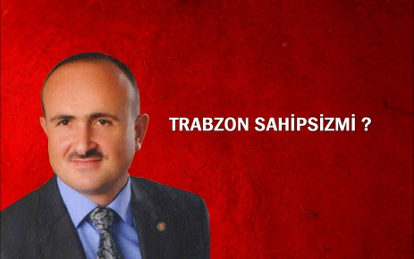 Trabzon Sahipsiz mi?