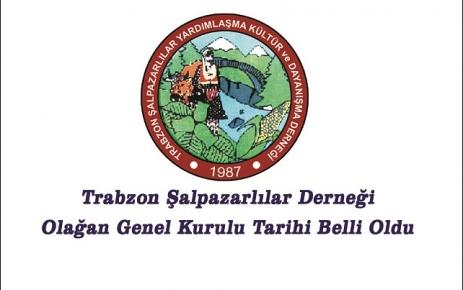Trabzon Şalpazarlılar Derneği'nin olağan genel kurulu tarihi belli oldu.