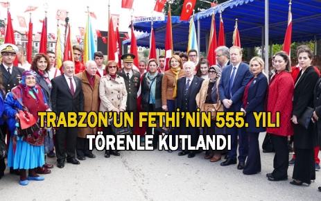 Trabzon'un fethi'nin 555. yılı törenle kutlandı