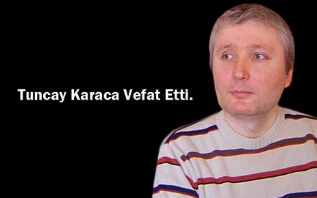 Tuncay Karaca Vefat Etti.