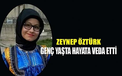 Üniversite öğrencisi Zeynep Öztürk genç yaşta hayata veda etti